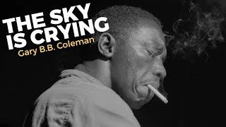 The Sky Is Crying - Gary B.B. Coleman - Lyrics