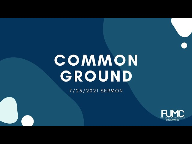 Common Ground / Mission Update / 7-25-21