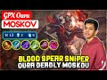 - Blood Spear Sniper, Oura Deadly Moskov  GPX Oura Moskov  MYTHIC BIADAB - Mobile Legends