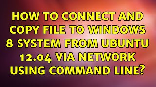 How to connect and copy file to Windows 8 system from Ubuntu 12.04 via network using command line?