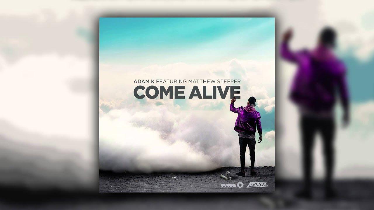 Adam K Feat Matthew Steeper  Come Alive (radio Edit