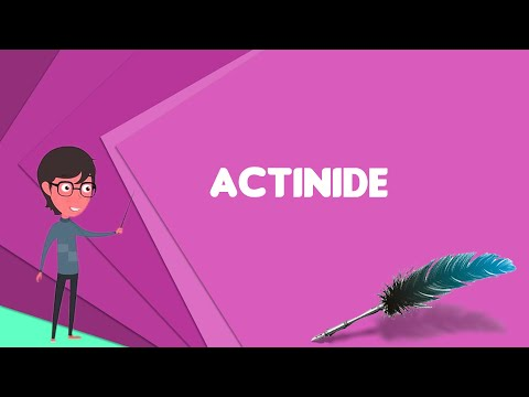 What is Actinide? Explain Actinide, Define Actinide, Meaning of Actinide