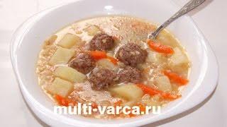 Суп с пшеном и фрикадельками в мультиварке, как сварить вкусный пшенный суп с мясом