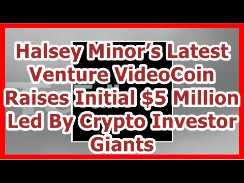 Halsey Minor latest venture VideoCoin the initial increase of 5 million USD due to investors lockin