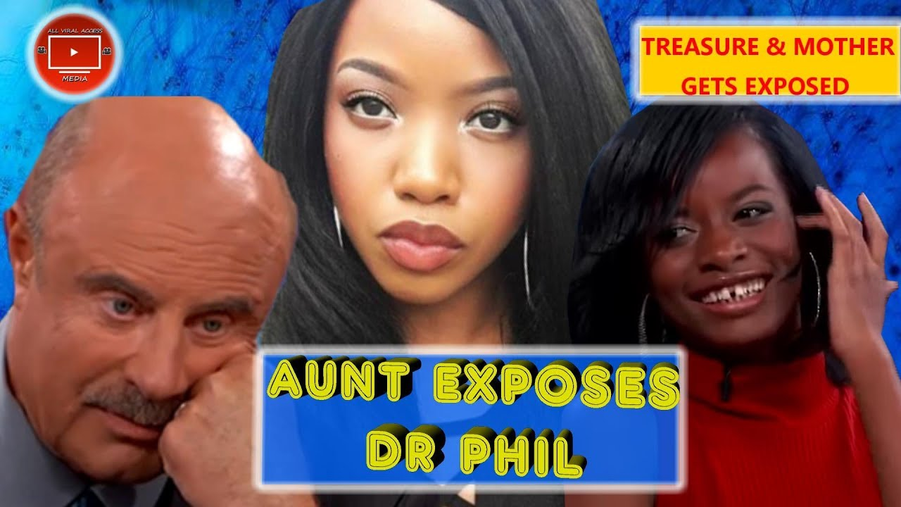"Treasure Aunt Exposes Dr. Phill, & Treasures Mother ""Dr. Phil Should Of Did His Research..."