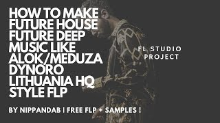 Baixar How To Make Future House/Future Deep like Alok/Meduza/Dynoro | LithuaniaHQ Style FLP