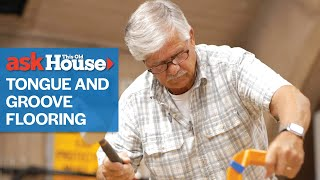 How To Install Toฑgue and Groove Flooring | Ask This Old House