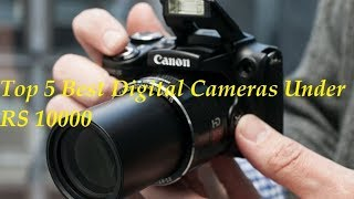 Video Top 5 Best Digital Cameras Under RS 10000 Every User Must Buy In 2017 download MP3, 3GP, MP4, WEBM, AVI, FLV Juli 2018