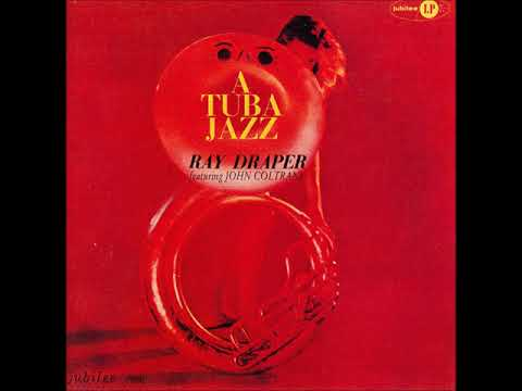 Ray Draper Featuring John Coltrane ‎– A Tuba Jazz ( Full Album )