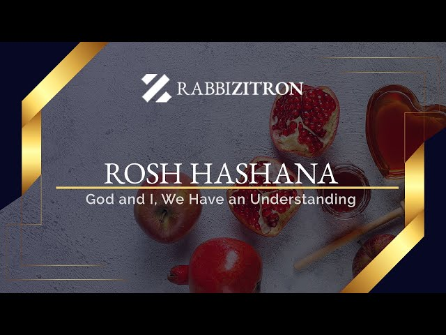 Rosh Hashana: God and I, We Have an Understanding