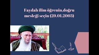 Şeyh Nazım Kıbrısi - Faydalı ilim öğrenin, doğru mesleği seçin(29-01-2003)
