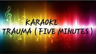 TRAUMA - KARAOKE + LIRIK ( FIVE MINUTES )