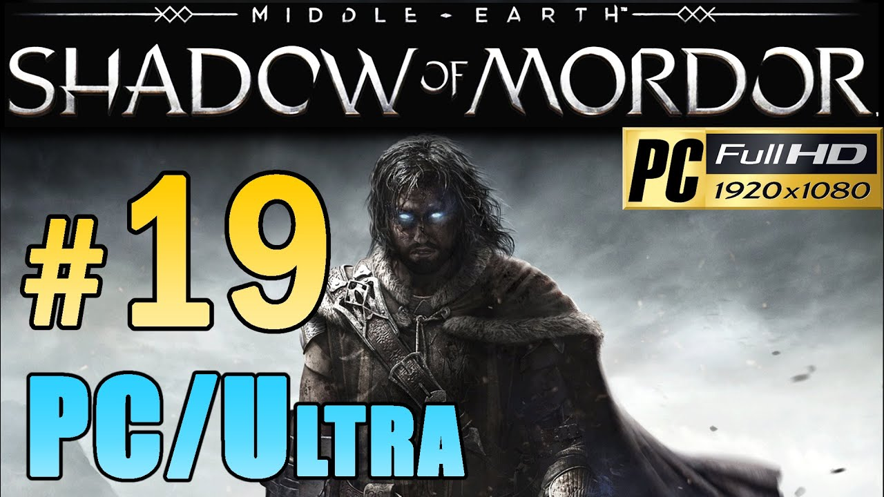 Middle Earth Shadow Of Mordor (PC Ultra) - Walkthrough Part 19 Power Of The Wraith 1080p - YouTube