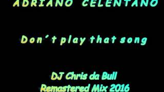 Adriano Celentano - Don´t play that song (DJ Chris da Bull Remastered Mix 2016)