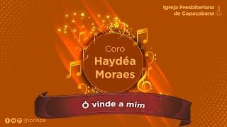 Coro Haydéa Moraes - Ó vinde a mim