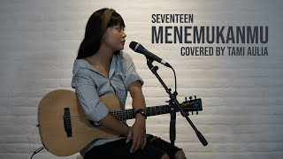 Menemukanmu cover by Tami Aulia Live Acoustic #seventeen mp3