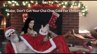 Babe Don't Get Your Cha-Chas Cold For Christmas by Ozric Slakalis