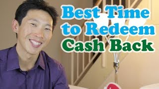 The question of when to redeem cash back on a credit card may at fi...
