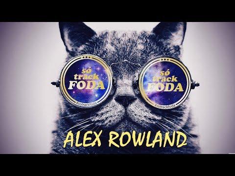 Alex Rowland (Só Track Foda) #003 Vintage Culture, Alok, ilicris, Hot Bullet