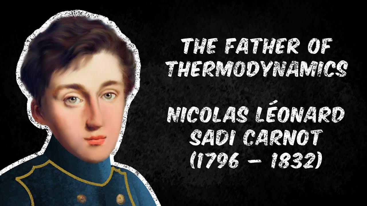 The Father of Thermodynamics - Nicolas Léonard Sadi Carnot