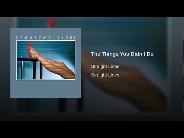 Straight Lines - The Things You Didn't Do