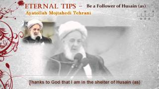 Be a Follower of Husain - Ayatollah Mojtahedi Tehrani - Eternal Tips