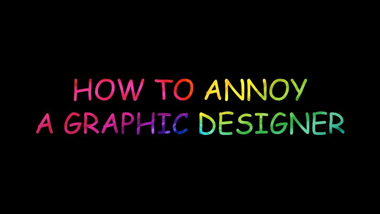 5 Ways To Annoy A Graphic Designer 2015