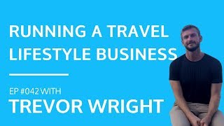 Trevor Wright - Running a Travel Lifestyle Business [#042]