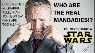Director Says Star Wars Fans Too Mean!  But We're Manbabies?