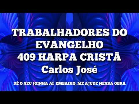 TRABALHADORES DO EVANGELHO-409 HARPA CRISTÃ-Carlos José
