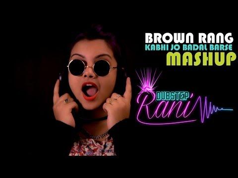BROWN RANG   KABHI JO BADAL BARSE   MASHUP   DUBSTEP RANI   BOLLYWOOD EDM   FEMALE COVER