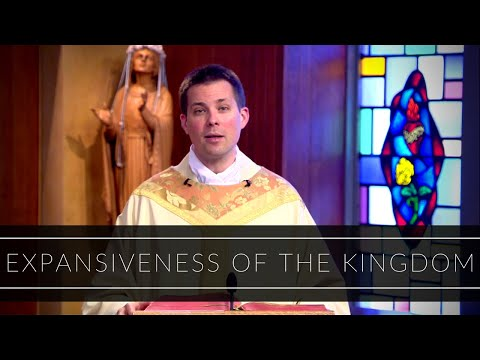 Expansiveness Of The Kingdom | Homily: Father Thomas Macdonald