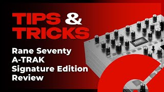 RANE SEVENTY A-TRAK SIGNATURE EDITION Review | Tips and Tricks