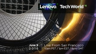 Lenovo Tech World 2016 – Live from San Francisco (June 9th)