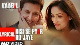 Jab Kisi Se Kisi Ko Pyar Ho Jaye Kaabil Full Song Lyrics Jubin Nutiyal
