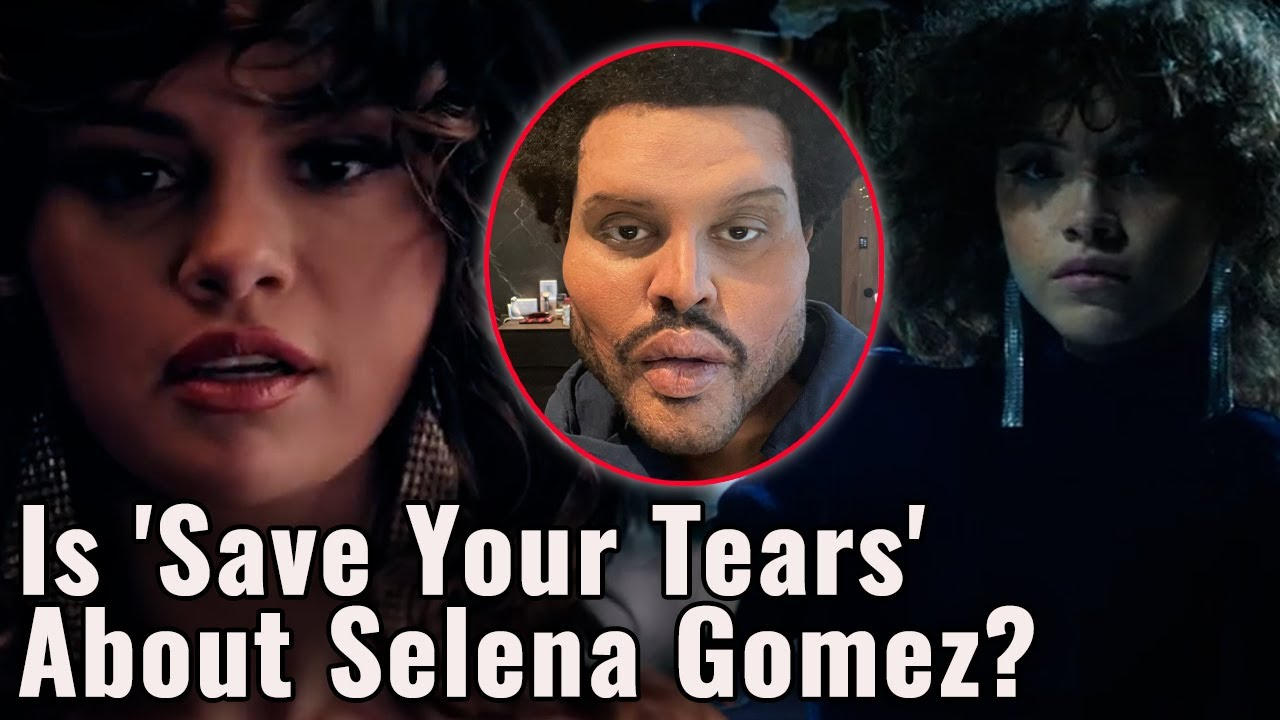 Is The Weeknd's 'Save Your Tears' Music Video About Selena Gomez? - YouTube