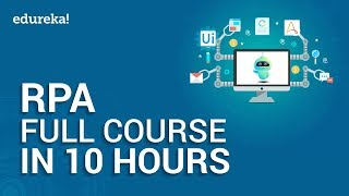 Robotic Process Automation Full Course - 10 Hours | RPA Tutorial For Beginners | Edureka