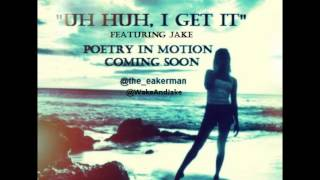 Eaker Ft Jake- Uh Huh, I Get It