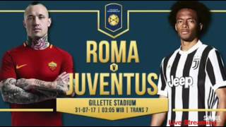 LIVE STREAMING !! AS ROMA VS JUVENTUS | 31/07/2017