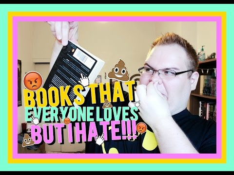 Books That Everyone Loves BUT I HATE!!!