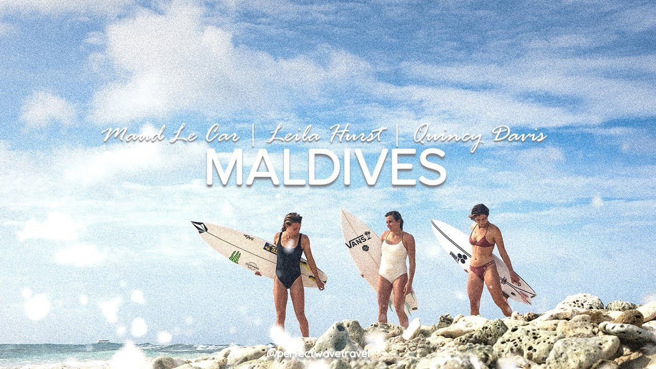 Maud Le Car, Quincy Davis & Leila Hurst Surfing The Maldives