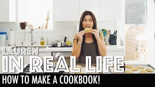 HOW TO MAKE A COOKBOOK | Lauren In Real Life