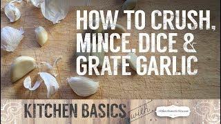 How to Crush/Mince/Slice/Chop/Grate Garlic Cloves, KITCHEN BASICS