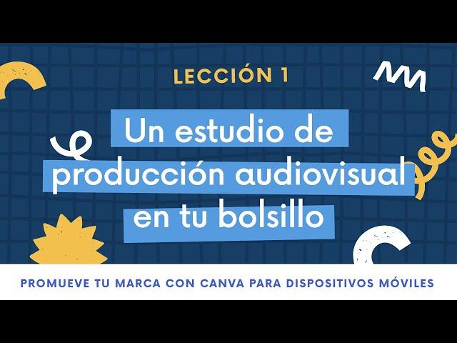 Lección 1 - Un estudio de producción audiovisual en tu bolsillo | PROMUEVE TU MARCA CON CANVA