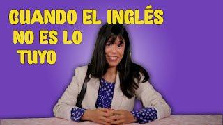 Cuando El Inglés No Es Lo Tuyo