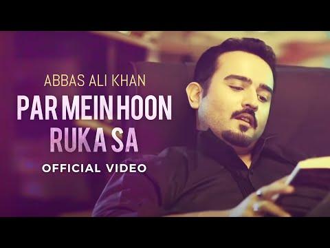 Abbas Ali Khan  Par Mein Hoon Ruka Sa