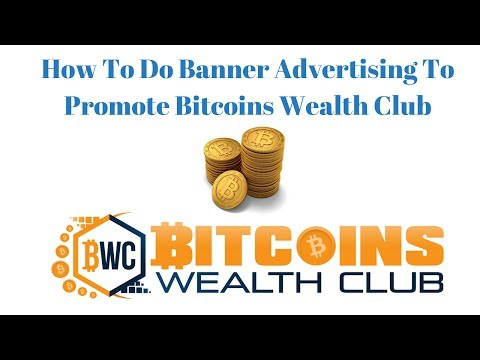 How To Do Banner Advertising To Promote Bitcoins Wealth Club