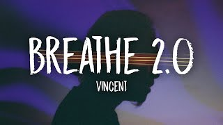 Vincent - Breathe 2.0 (Lyrics)