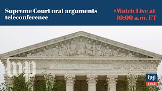 Supreme Court hears oral arguments in Trump cases by teleconference  - 5/12 (FULL LIVE STREAM)