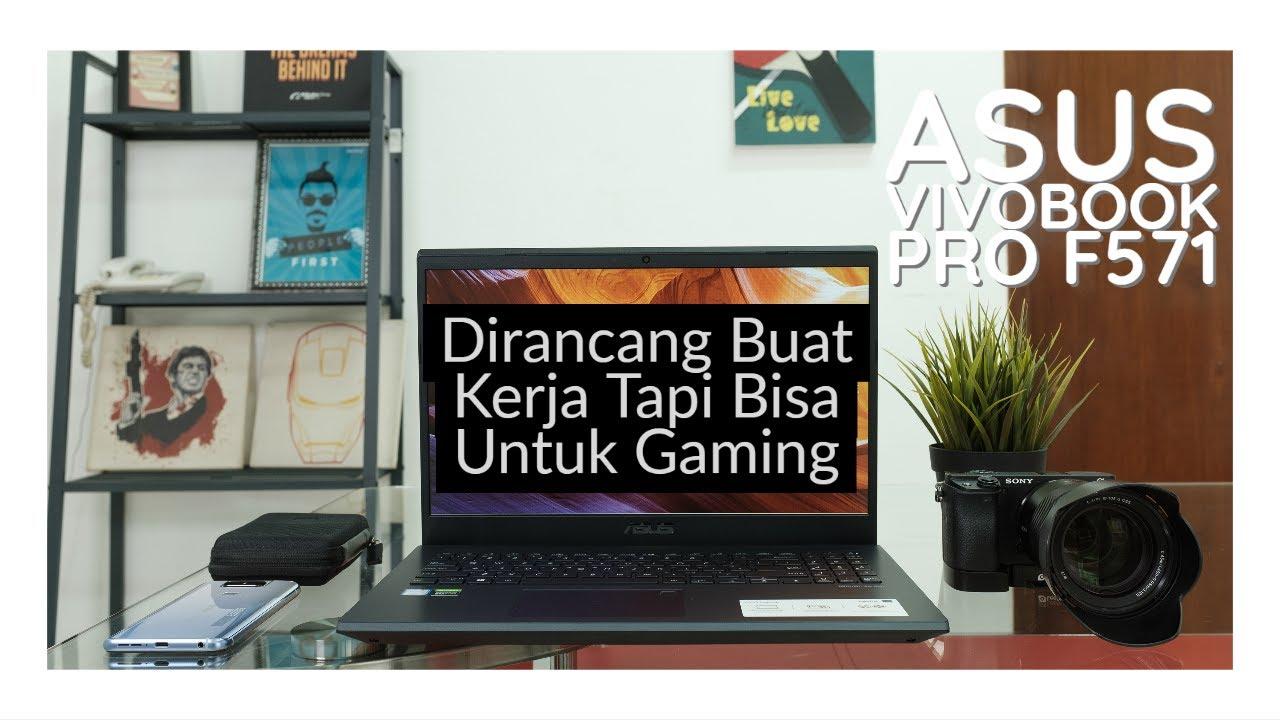 Review Asus Vivobook Pro F571 Laptop Ngantor Bisa Buat Gaming Dailysocial
